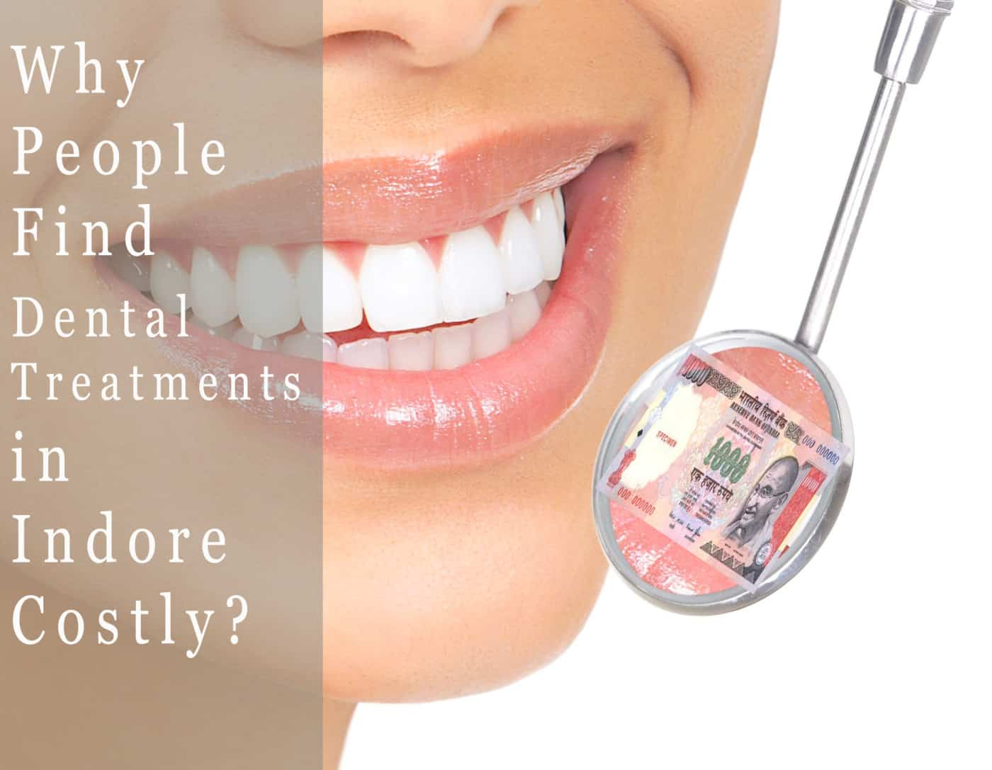 Why People Find Dental Treatments in Indore Costly-Indore HD.psd