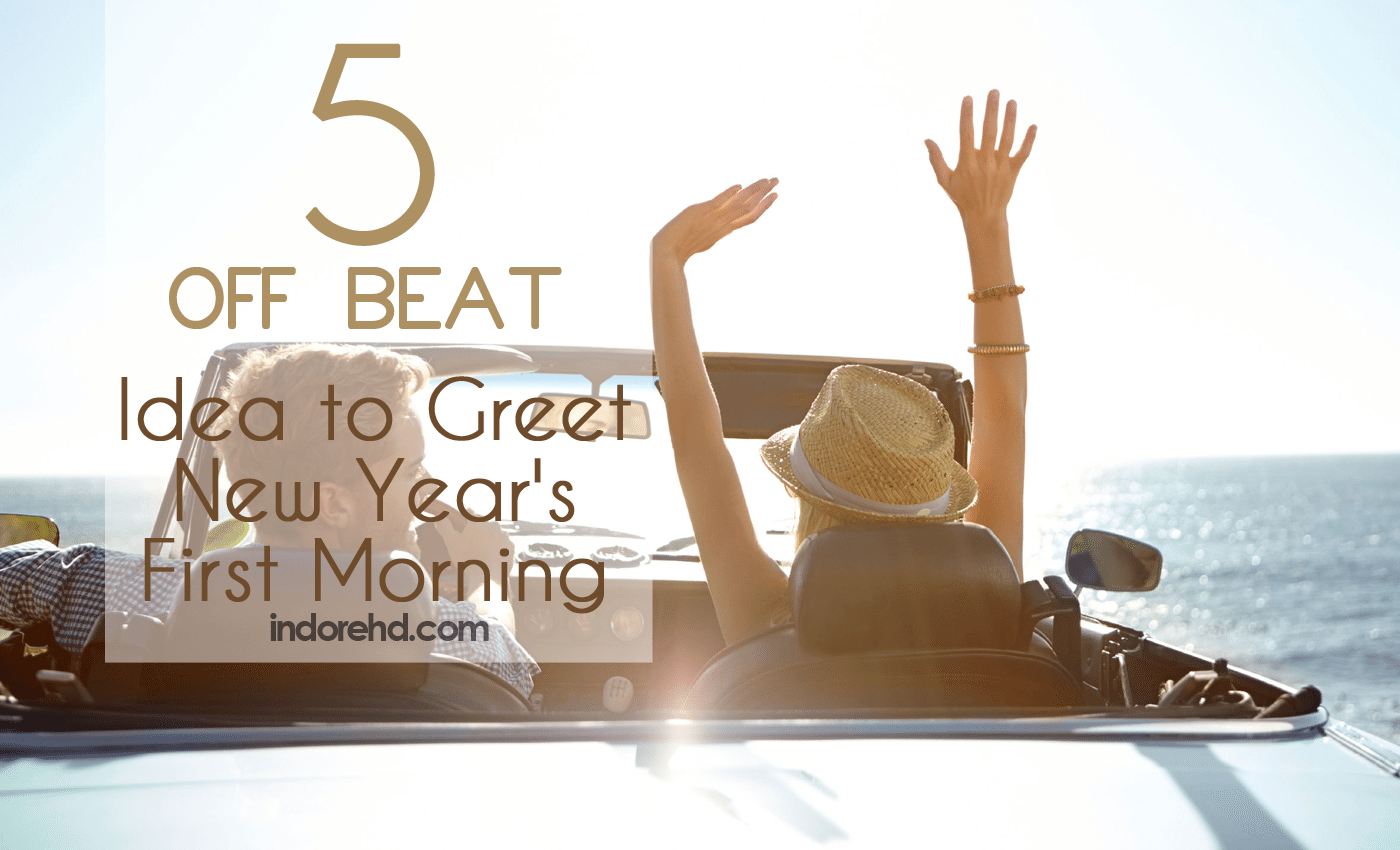 5 Off Beat Idea to Greet New Year's First Morning - IndoreHD