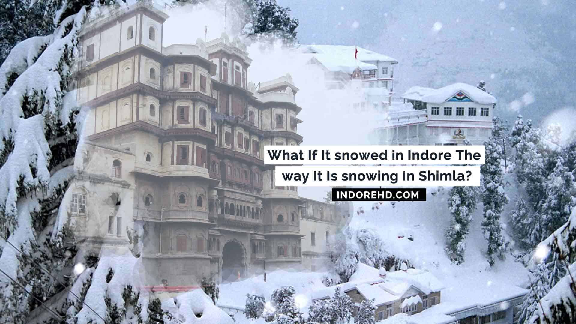 If-snowafalls-in-indore-like-shimla-IndoreHD