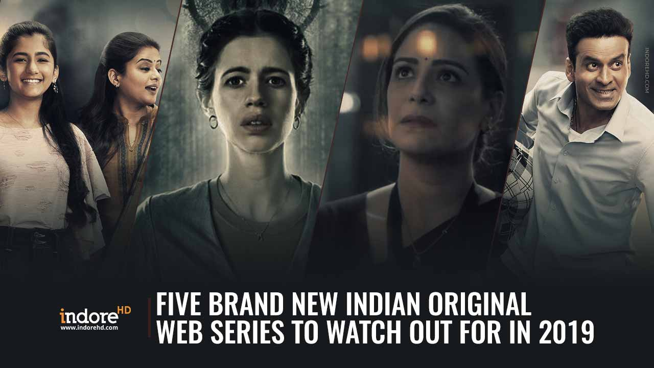 Five-Brand-New-Indian-Original-Web-Series-To-Watch-Out-For-In-2019-IndoreHD